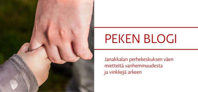 Peken blogi, Janakkalan Perhekeskuksen väen mietteitä vanhemmuudesta ja vinkkejä arkeen.